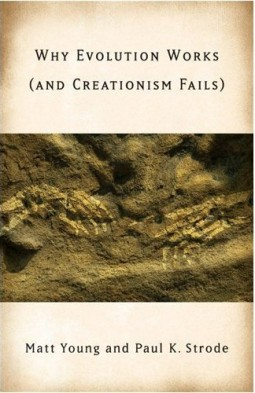 "the book ""Why Evolution Works (and Creationism Fails)"" by Matt Young and Paul Strode"