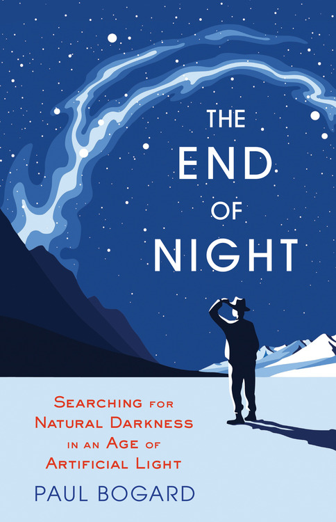 End of Night – Searching for Natural Darkness in an Age of Artificial Light