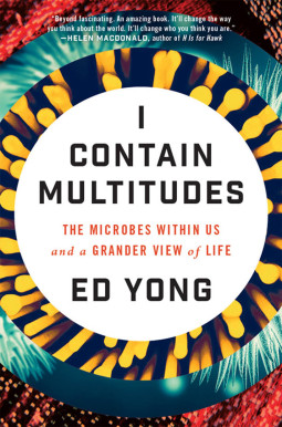I Contain Multitudes–Our Microbes, Ourselves
