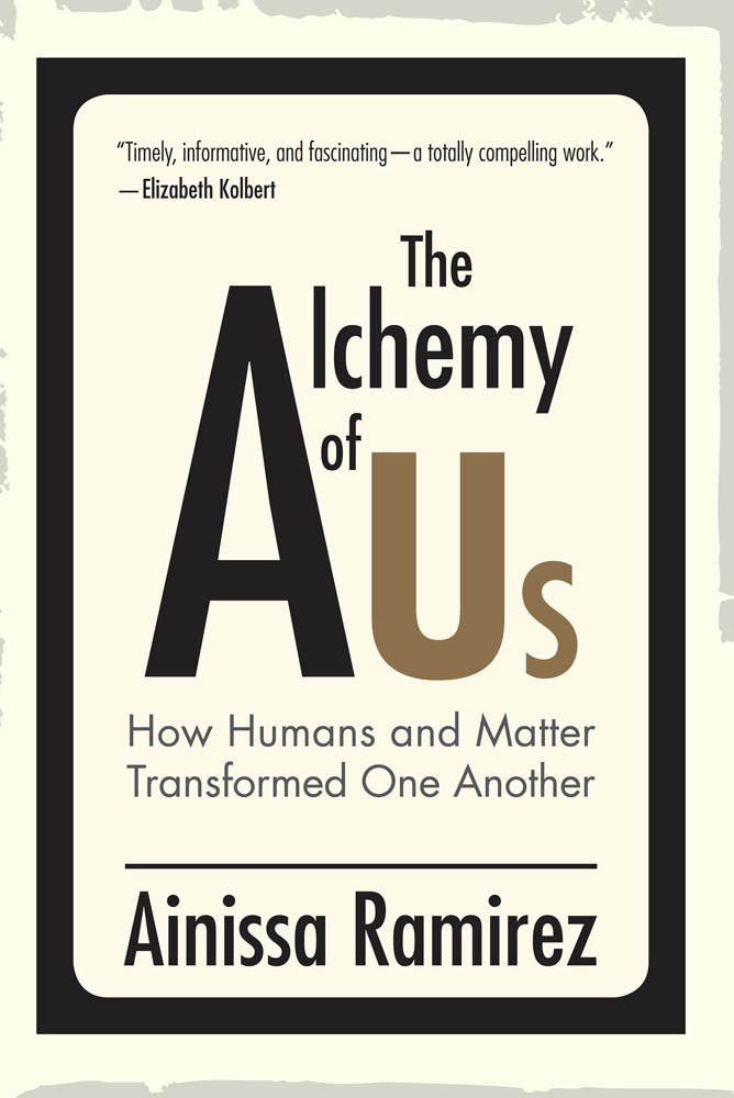 The Alchemy of Us-  How Humans and Matter Transformed One Another
